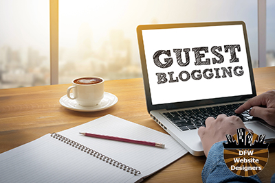 The Benefits of Guest Blogging and Backlinking - https://dfwwebsitedesigners.com/