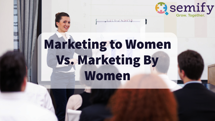 Marketing to Women vs Marketing by Women